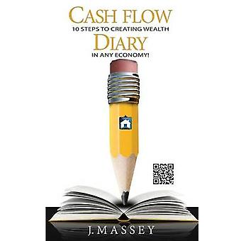 Cash Flow Diary 10 Steps to Creating Wealth in Any Economy by Massey & J.
