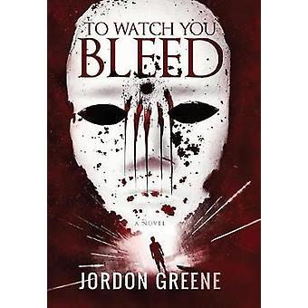To Watch You Bleed by Greene & Jordon
