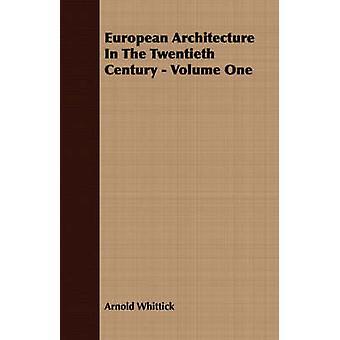 European Architecture In The Twentieth Century  Volume One by Whittick & Arnold