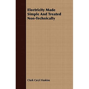 Electricity Made Simple And Treated NonTechnically by Haskins & Clark Caryl