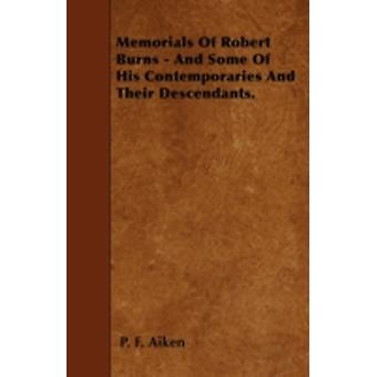 Memorials Of Robert Burns  And Some Of His Contemporaries And Their Descendants. by Aiken & P. F.