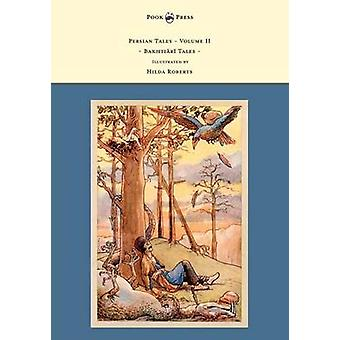 Persian Tales  Volume II  Bakhti R Tales  Illustrated by Hilda Roberts by Lorimer & D. L.
