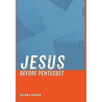 Jesus before Pentecost by Atkinson & William P.