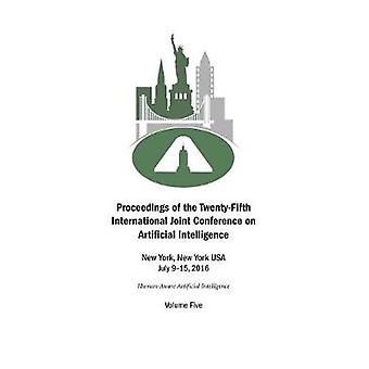 Proceedings of the TwentyFifth International Joint Conference on Artificial Intelligence  Volume Five by Kambhampati & Subbarao