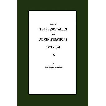 Index to Tennessee Wills and Administrations 17791861 by Sistler & Byron