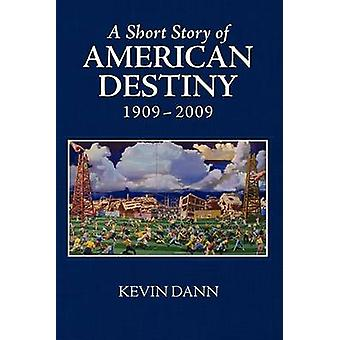 A Short Story of American Destiny 19092009 by Dann & Kevin T.