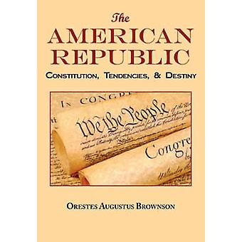 The American Republic Complete Original Text by Brownson & Orestes Augustus