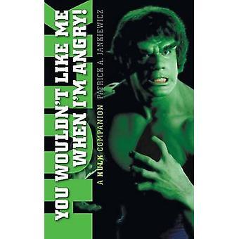 You Wouldnt Like Me When Im Angry A Hulk Companion hardback by Jankiewicz & Patrick A.