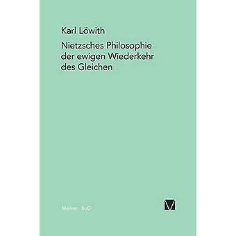 Nietzsches Philosophie der ewigen Wiederkehr des Gleichen by Lwith & Karl