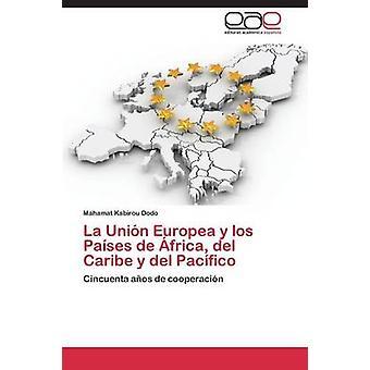 La Union Europea y Los Paises de Africa del Caribe y del Pacifico by Dodo Mahamat Kabirou
