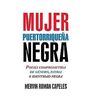 Mujer puertorriquea negra Poesa comprometida de gnero patria e identidad negra by Capeles & Mervin Roman