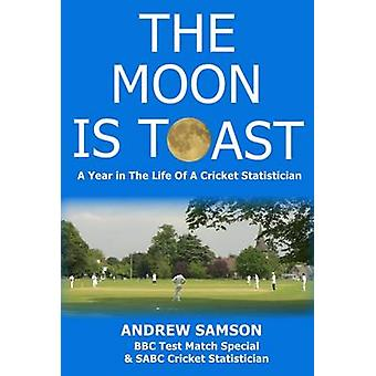 The Moon is Toast A Year in the Life of a Cricket Statistician by Samson & Andrew
