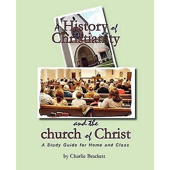 A History of Christianity and the church of Christ by Brackett & Charlie