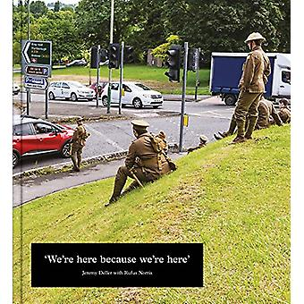 Jeremy Deller - We're Here because we're here - 9780995454620 Book