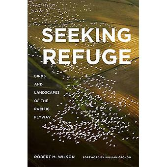 Seeking Refuge - Birds and Landscapes of the Pacific Flyway by Robert