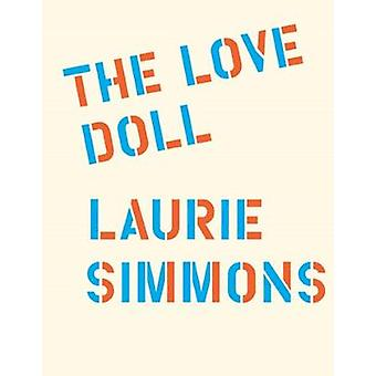 Laurie Simmons - the Love Doll by Laurie Simmons - 9780615596891 Book