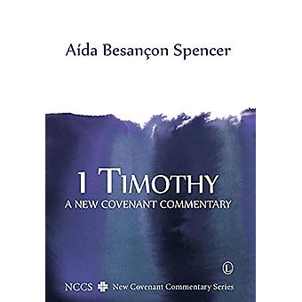 1 Timothy - A New Covenant Commentary by Aida Besancon Spencer - 97807