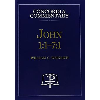 John 1 -1-7 -1 - Concordia Commentary by William Weinrich - C - 9780758