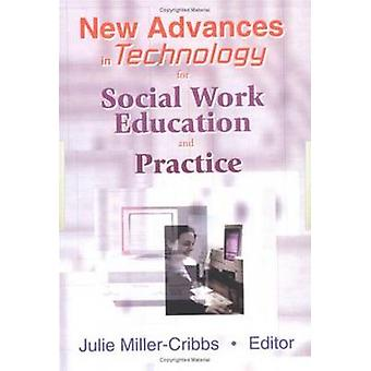New Advances in Technology for Social Work Education and Practice by
