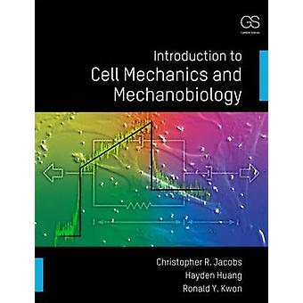 Introduction to Cell Mechanics and Mechanobiology by Christopher R. J