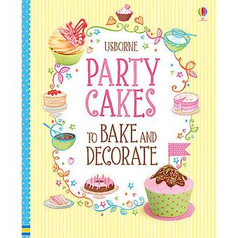 Party Cakes to Bake and Decorate by Abigail Wheatley - 9781409533023
