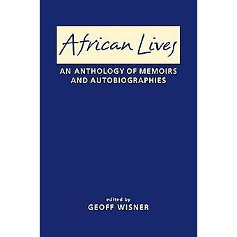 African Lives - An Anthology of Memoirs and Autobiographies by Geoff W