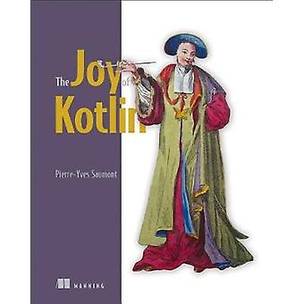 The Joy of Kotlin by Pierre-Yves Saumont Saumont - 9781617295362 Book