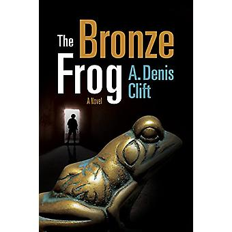 The Bronze Frog by A. Denis Clift - 9781682473054 Book