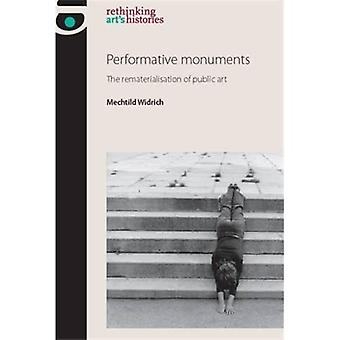 Performative monuments: The rematerialisation of public art (Rethinking Art's Histories)