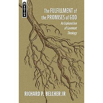 The Fulfillment of the Promises of God - An Explanation of Covenant Th
