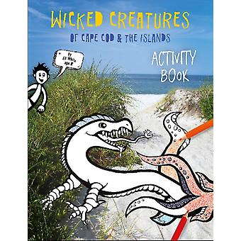 Wicked Creatures of Cape Cod and the Islands by Elizabeth Kleekamp White & Eli White