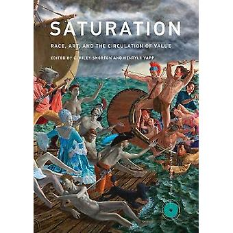 Saturation - Race - Art - and the Circulation of Value by C. Riley Sno