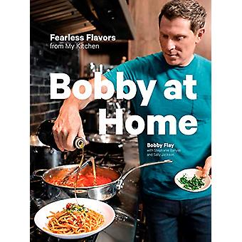 Bobby at Home - Fearless Flavors from My Kitchen by Bobby Flay - 97803