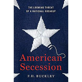 American Secession - The Looming Threat of a National Breakup by F.H.