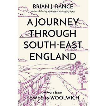 A Journey Through South-East England - Lewes to Woolwich by Brian J. R