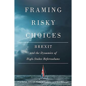 Framing Risky Choices  Brexit and the Dynamics of HighStakes Referendums by Ece zlem Atikcan & Richard Nadeau & Eric Belanger