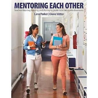 Mentoring Each Other - Teachers Listening - Learning - and Sharing to