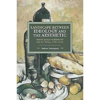 Landscape Between Ideology and the Aesthetic Marxist Essays on British Art and Art Theory 17501850 Historical Materialism