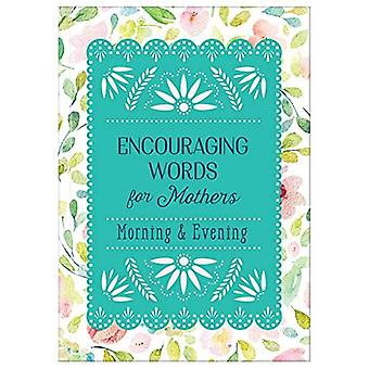 Encouraging Words for Mothers: Morning & Evening: Daily Devotions for a Mother's Soul