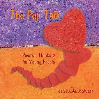 The Pep Talk - Positive Thinking for Young People by Miranda Kindel -