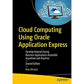 Cloud Computing Using Oracle Application Express - Develop Internet-Fa