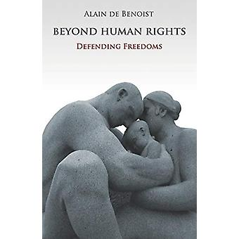 Beyond Human Rights - Defending Freedoms by Alain de Benoist - 9781907