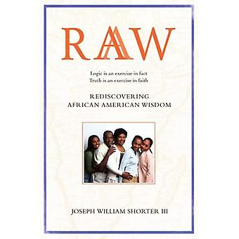 Raaw: Rediscovering African American Wisdom