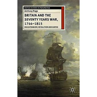 Britain and the Seventy Years War 17441815 by Anthony Page
