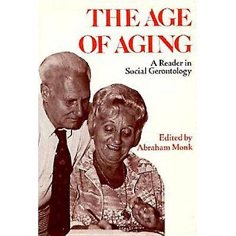 The Age of Aging A Reader in Social Gerontology by Edited by Abraham Monk