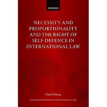 Necessity and Proportionality and the Right of SelfDefence in International Law by OMeara & Chris Lecturer in Law & Lecturer in Law & University of Exeter