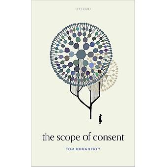 The Scope of Consent by Dougherty & Tom Associate Professor & Associate Professor & Department of Philosophy & University of North Carolina at Chapel Hill