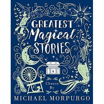 Greatest Magical Stories - chosen by Michael Morpurgo by Michael Morp