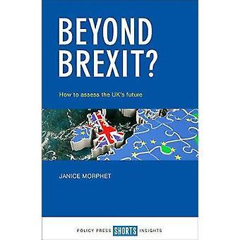 Utover Brexit? -Hvordan å vurdere Storbritannias fremtiden av Janice Morphet - 978
