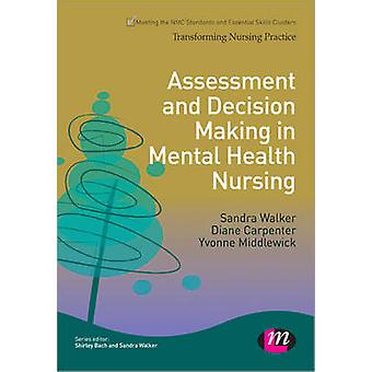 Assessment and Decision Making in Mental Health Nursing by Sandra Wal